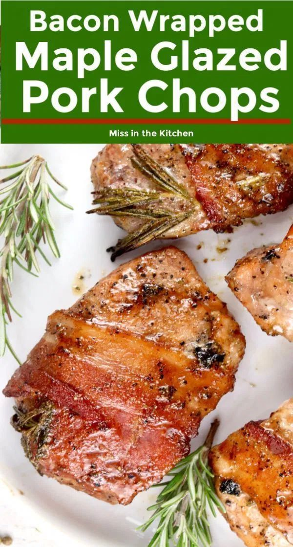 Maple Glazed Pork Chops {Bacon Wrapped} - Miss in the Kitchen