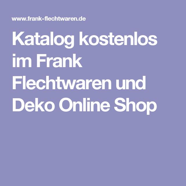 Katalog Kostenlos Im Frank Flechtwaren Und Deko Online Shop Deko Online Shop Deko Online Frank Flechtwaren