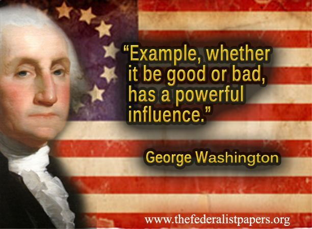 George Washington Quote The Power Of Example The Federalist Delectable Quotes About George Washington