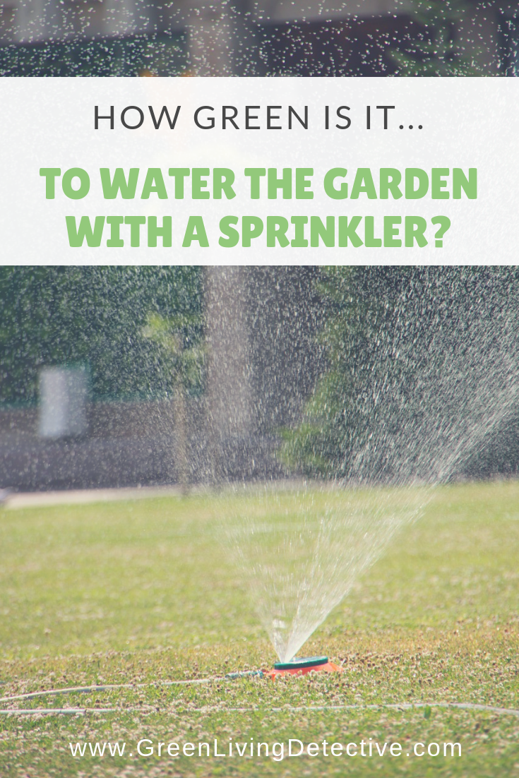 How Green Is It To Water With A Sprinkler Green Living Detective Green Solutions Green Living Green Lawn