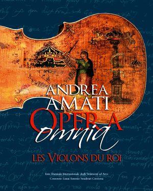 Andrea Amati Opera Omnia. Le violons du Roi