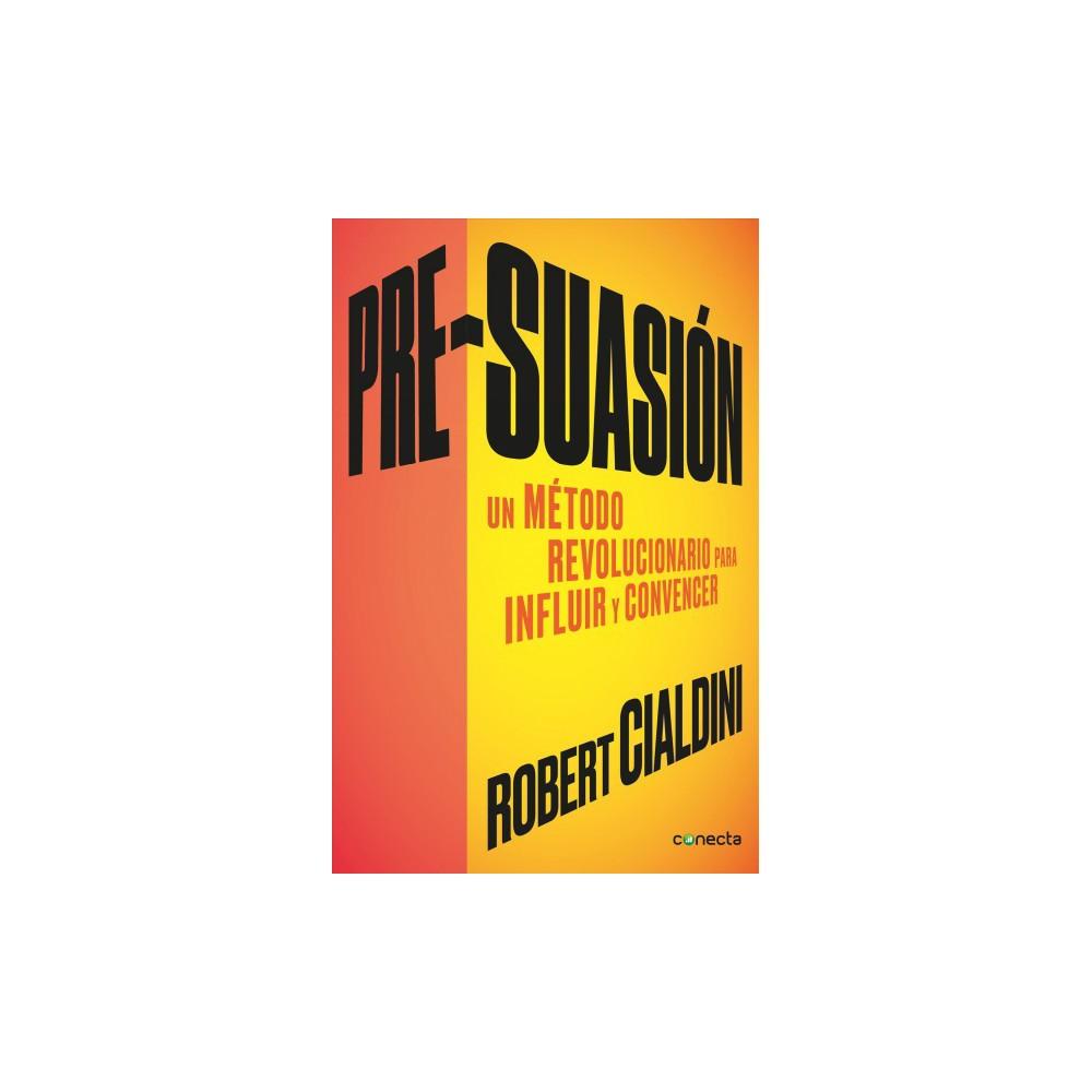 Pre-suasión / Pre-Suasion : In Metodo Revolucionario Para Influir Y Persuadir (Original)