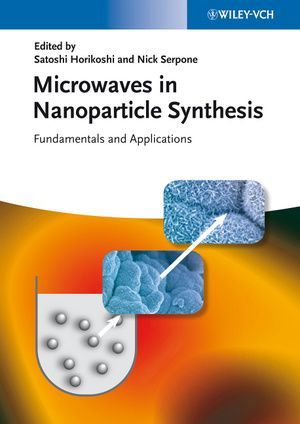 Microwaves in nanoparticle synthesis : fundamentals and applications / edited by Satoshi Horikoshi and Nick Serpone. Wiley-VCH, cop. 2013