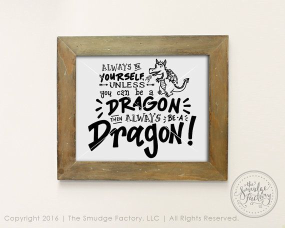 Dragon Printable File Be Yourself Unless You Can Be A Dragon