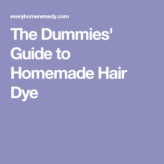 The Dummies' Guide to Homemade Hair Dye
