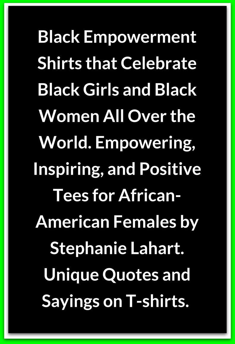 Quotes By Black Women Black Empowerment Shirts That Celebrate Black Girls And Black