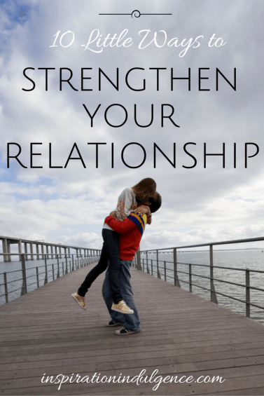 10 little things you can do to strengthen your relationship with your significant other. Find how to strengthen your bond doing these simple things.