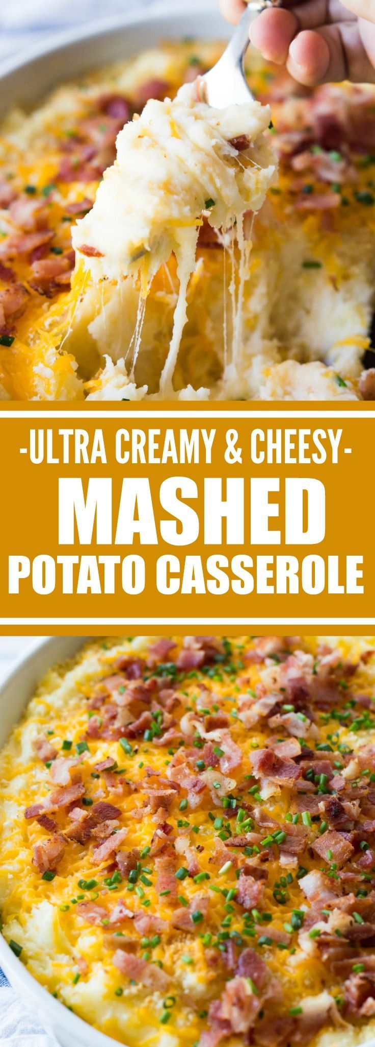 Potato Casserole. The creamiest, cheesiest mashed potatoes EVER!  This easy to make side dish is loaded up with extra melty cheese, crispy bacon, and chives.  The best part?  You can make this dish ahead of time and then just pop it in the oven to heat back up!  This dish will end up being the highlight of any meal!