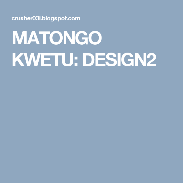 MATONGO KWETU: DESIGN2