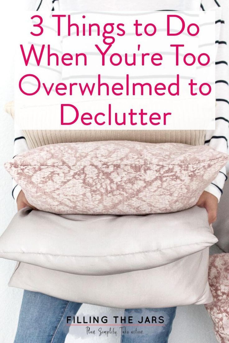 What to Do When Decluttering Feels Too Hard