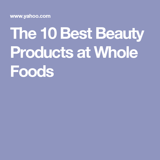 The 10 Best Beauty Products at Whole Foods