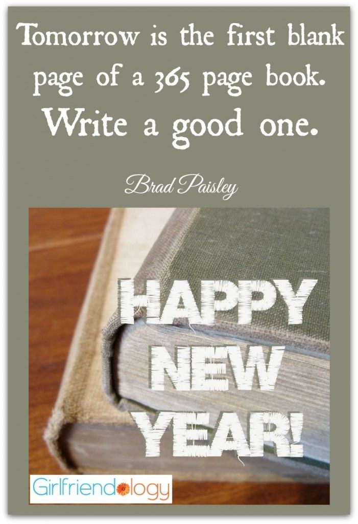 tomorrow is the first blank page of a 365 page book write a good one brad paisley happy new year