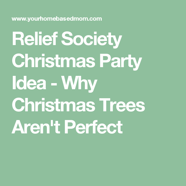 Why Christmas Trees: Relief Society Christmas Party Idea