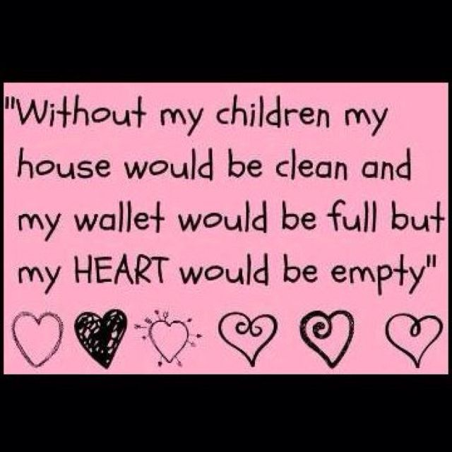 Wouldnt Trade The Messy House Or Empty Wallet For Anything Love My