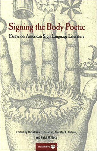 Signing the Body Poetic: Essays on American Sign Language Literature.  H-Dirksen L. Bauman, Heidi M. Rose, Jennifer L. Nelson, W.J.T. Mitchell, William C. Stokoe.  Berkeley : University of California Press, c2006. http://rit.edu/pPUbQ