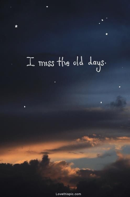 I Miss The Old Days Quote Life Memories Past Days Old Miss Quotes
