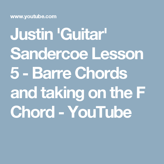 Justin Guitar Sandercoe Lesson 5 Barre Chords And Taking On The