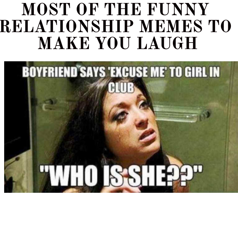 Most Of The Funny Relationship Memes To Make You Laugh Funny Relationship Memes Relationship Memes Relationship