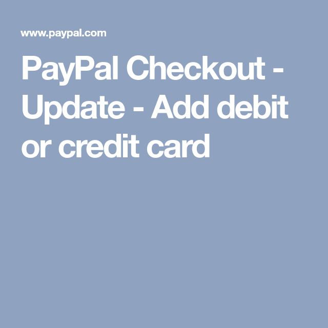 PayPal Checkout - Update - Add Debit Or Credit Card