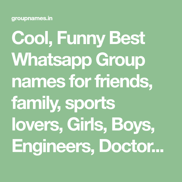 Cool, Funny Best Whatsapp Group names for friends, family