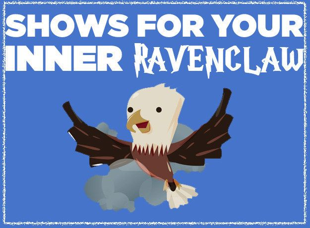 13 Shows To Watch With The Ravenclaw In Your Life