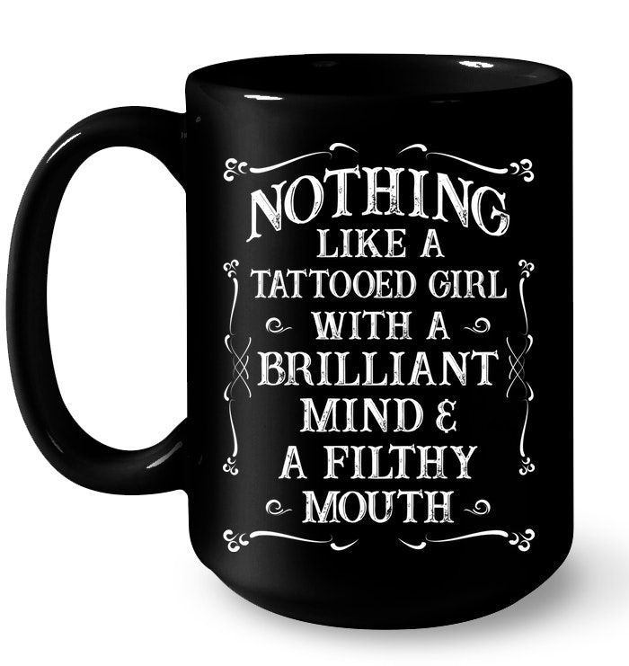 NOTHING LIKE A TATTOOED GIRL | Funny T Shirts Hilarious | Funny Mugs | Funny T Shirts For Women And Man | Cool T Shirts #funnycoffeemugs