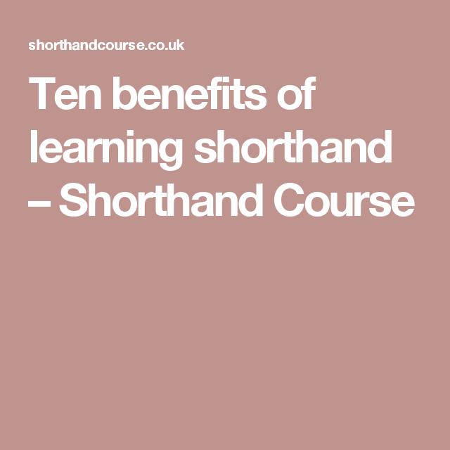 benefits of shorthand writing