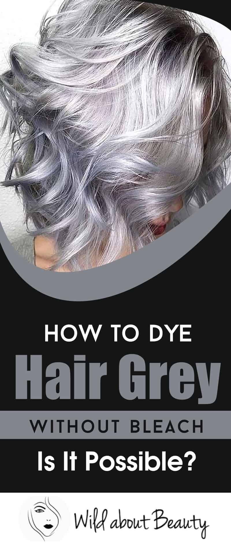 How To Dye Hair Grey Without Bleach Is It Possible Grey Hair Dye Dyed Hair Grey Hair Color