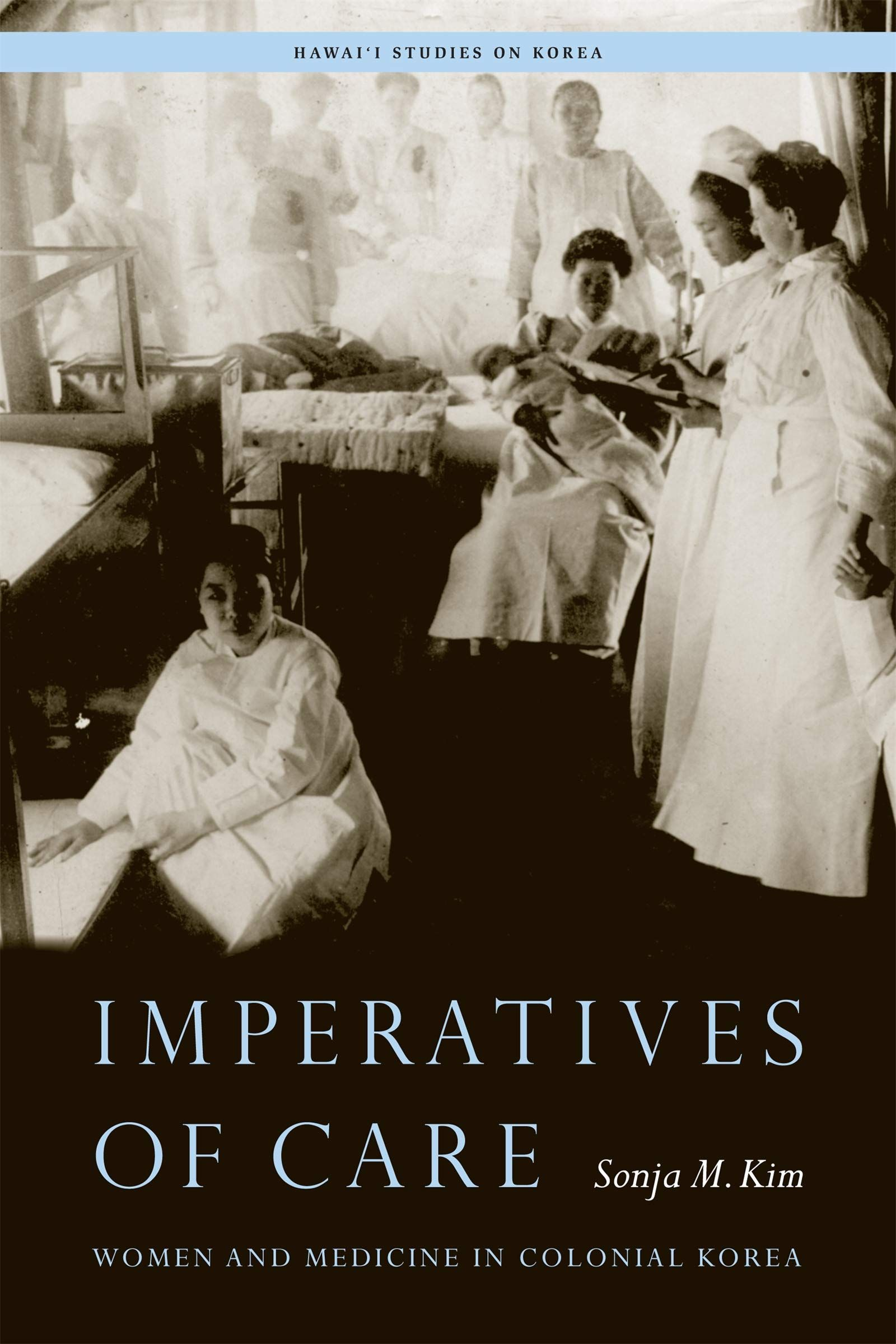 Imperatives of Care: Women and Medicine in Colonial Korea (Hawai'i