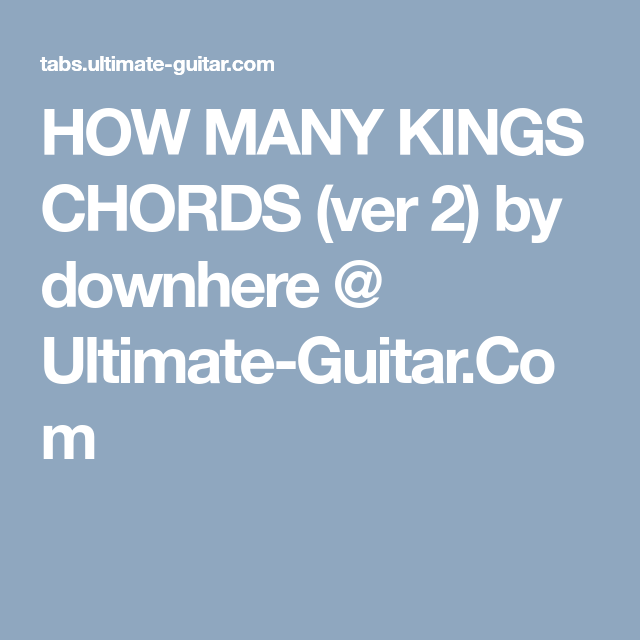 How Many Kings Chords Ver 2 By Downhere Ultimate Guitar