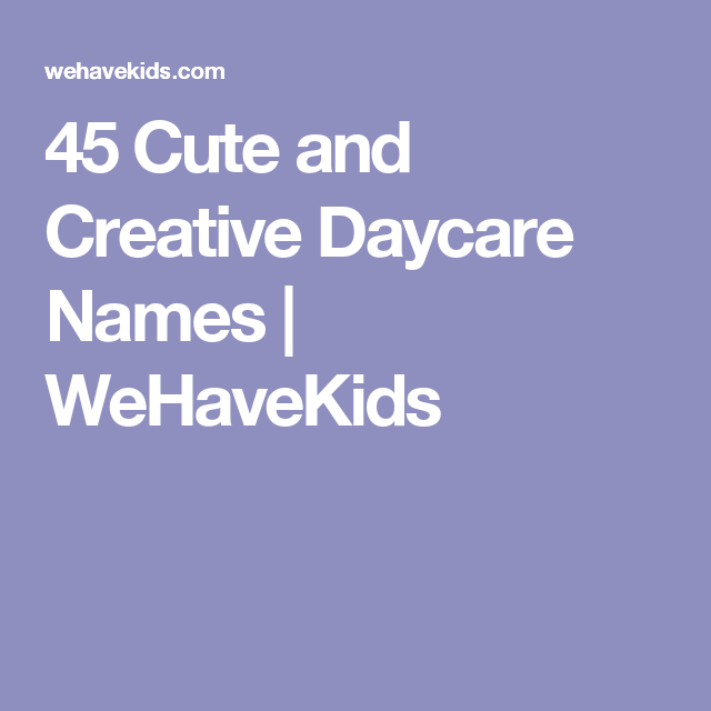 45 Cute and Creative Daycare Names   daycare   Daycare names