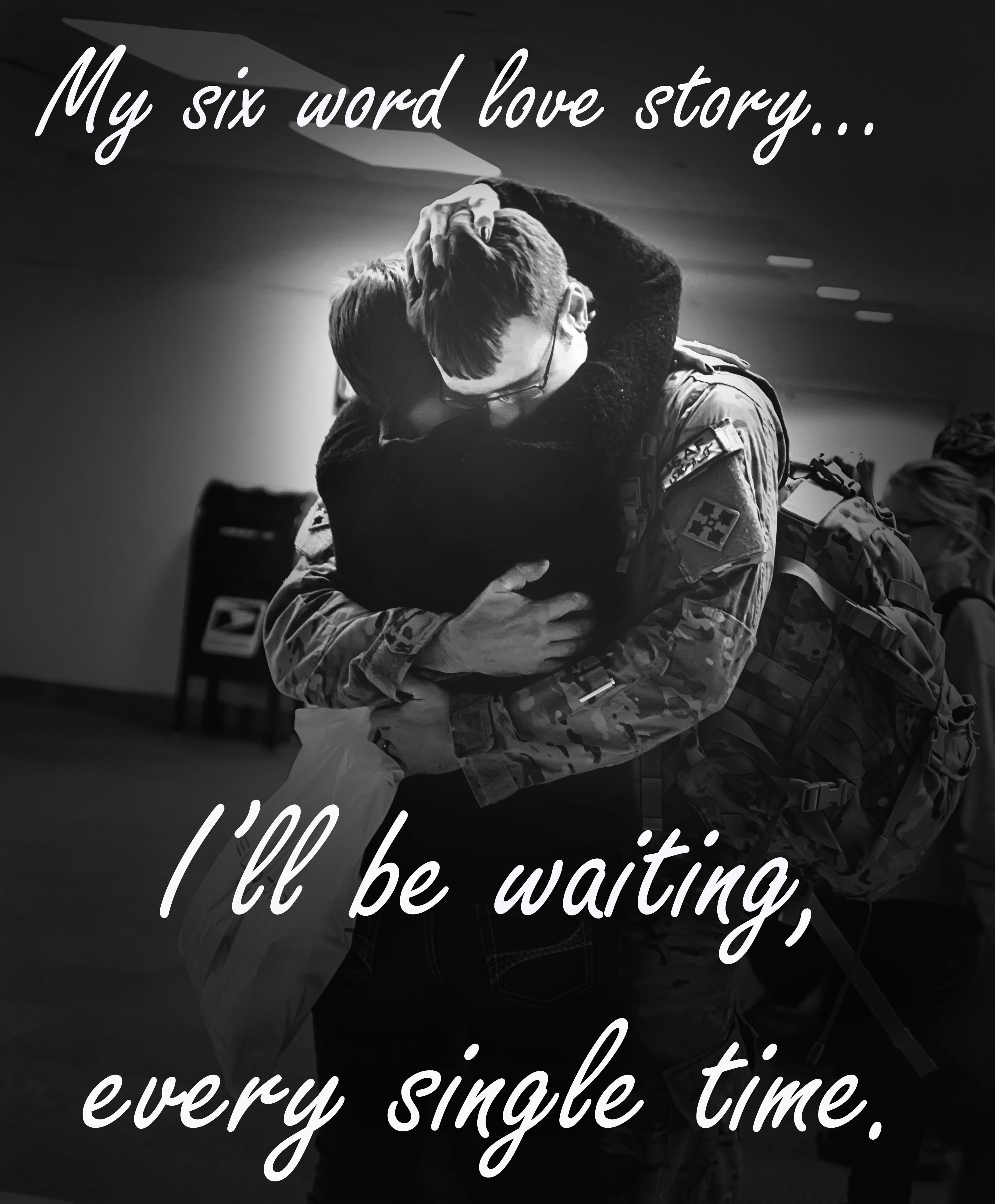 """""""every single time"""" True words Deployment Military"""