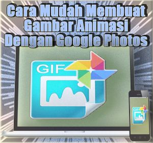 Cara Mudah Membuat Gambar Animasi Gif Dengan Google Photos Gambar Animasi Gif