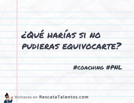 ¿Qué harías si no pudieras equivocarte?  #coaching #PNL ✔ RescataTalentos.com