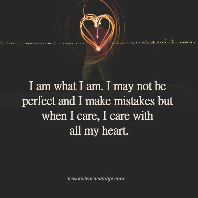 I Am What I Am I May Not Be Perfect And I Make Mistakes But When I Care I Care With All My Heart I Make Mistakes Quotes Mistake Quotes Try