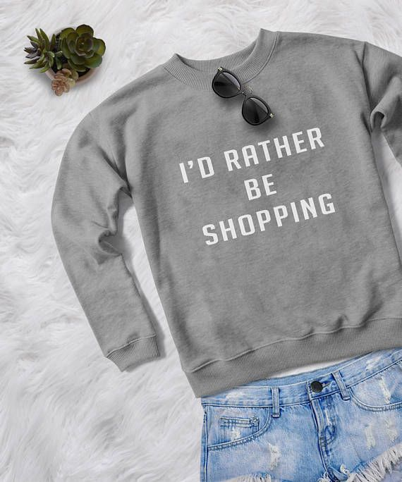 6525b35e13 Id rather be shopping crewneck Sweatshirt tumblr sweater with sayings  slogan jumpers for womens pull