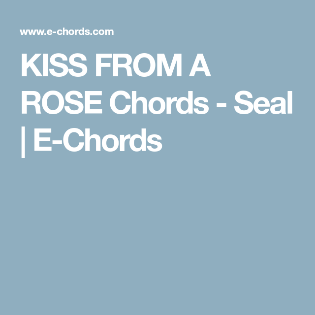 Kiss From A Rose Chords Seal E Chords Guitar Pinterest