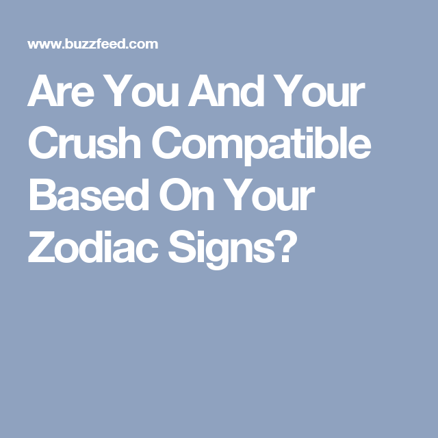 Are You And Your Crush Compatible Based On Your Zodiac Signs?