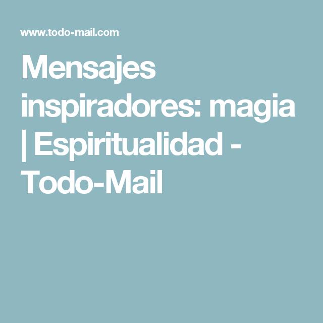 Mensajes inspiradores: magia   Espiritualidad - Todo-Mail