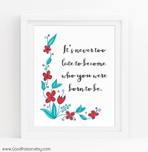 Its never too late to become who you were born to be inspirational wall art…