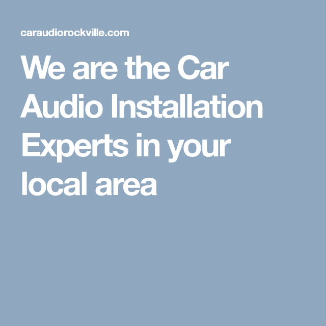 We are the Car Audio Installation Experts in your local area