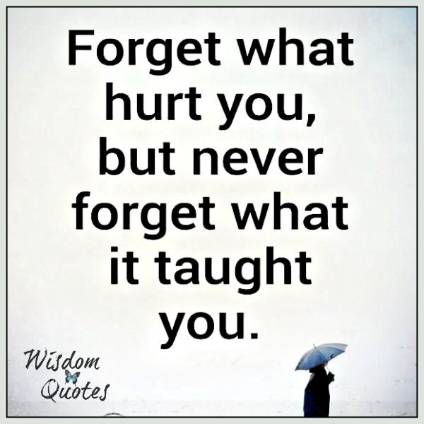 Forget What #hurt You In The Past, But Never Forget What It Taught You