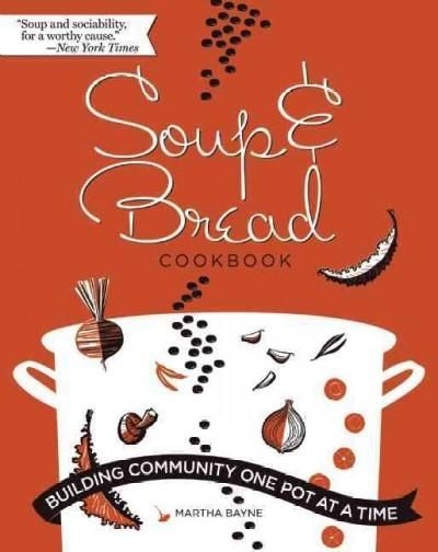 Soup & Bread Cookbook: Building Community One Pot at a Time