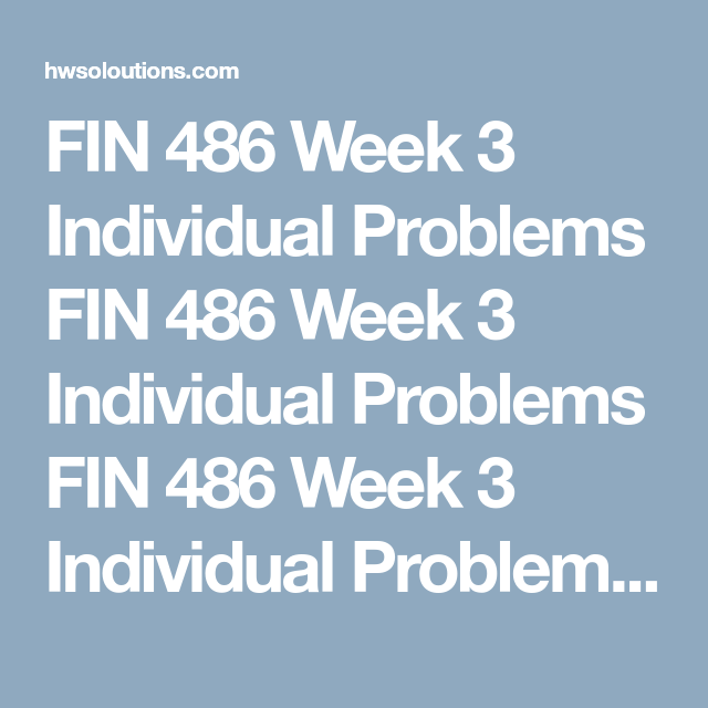 Fin 486 Week 3 Individual Problems All Assignments Class Individuality Problem Week