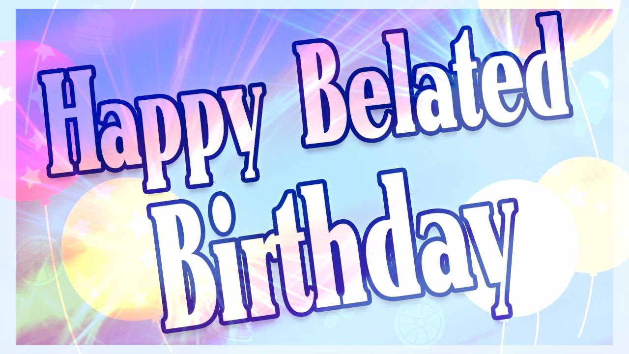 Happy belated birthday happy belated birthday wishes wallpapers happy belated birthday happy belated birthday wishes wallpapers and quotes kristyandbryce Images