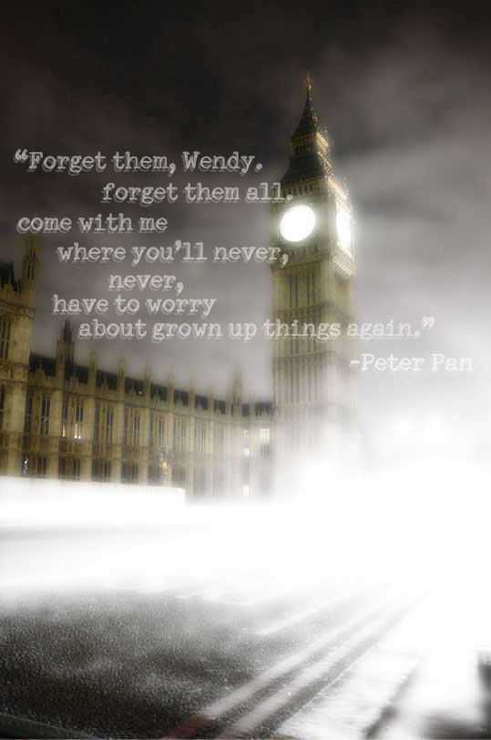 Forget the grown-up things forever. Peter Pan