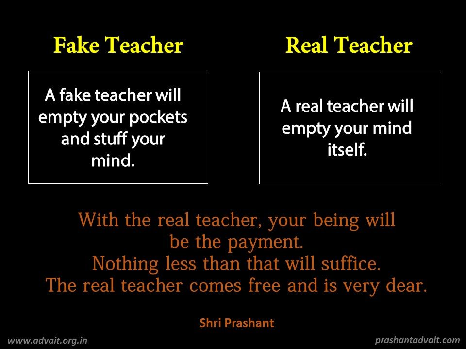 A fake teacher will empty your pockets and stuff your mind. A real ...