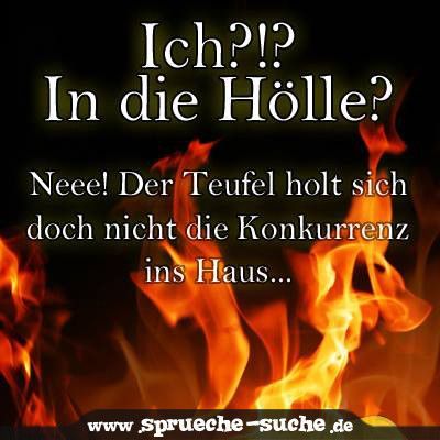 I to hell? Nah, the devil is getting himself- Ich in die Hölle? Nee, der Teufel holt sich doch I to hell? No, the devil doesn& bring the competition into the house … -