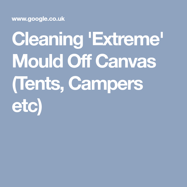 Cleaning u0027Extremeu0027 Mould Off Canvas (Tents ...  sc 1 st  Pinterest & Cleaning u0027Extremeu0027 Mould Off Canvas (Tents Campers etc) | Camping ...