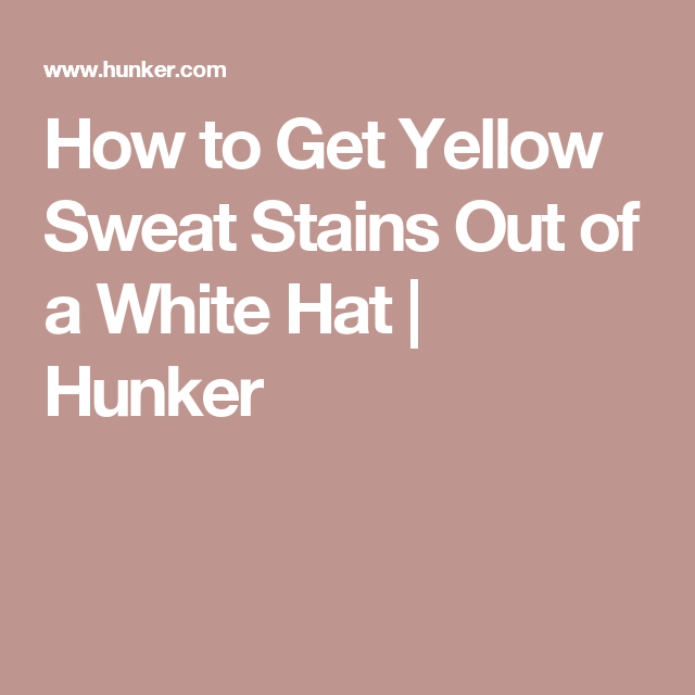 how to get yellow sweat stains out of a white hat hats pinterest